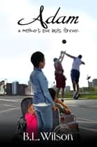 Adam, A Mother's Love Lasts Forever ebook by B.L Wilson