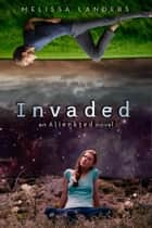 Invaded - An Alienated Novel ebook by Melissa Landers