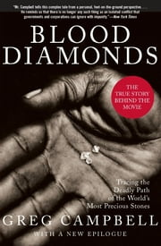 Blood Diamonds - Tracing the Deadly Path of the World's Most Precious Stones ebook by Greg Campbell