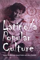 Latino/a Popular Culture ebook by Michelle Habell-Pallan, Mary Romero