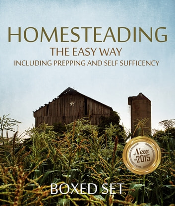 Homesteading The Easy Way Including Prepping And Self Sufficency - 3 Books In 1 Boxed Set ebook by Speedy Publishing