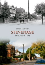 Stevenage Through Time ebook by Hugh Madgin