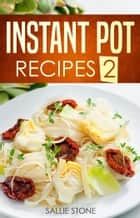 Instant Pot Recipes 2 ebook by Sallie Stone