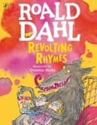 Revolting Rhymes (Colour Edition) ebook by Roald Dahl, Quentin Blake