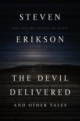 The Devil Delivered and Other Tales ebook by Steven Erikson