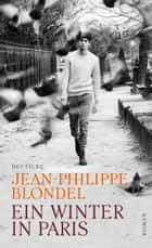 Ein Winter in Paris - Roman ebook by Jean-Philippe Blondel, Anne Braun