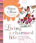 Living a Charmed Life ebook by Victoria Moran
