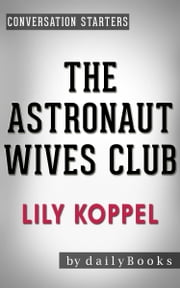 The Astronaut Wives Club: by Lily Koppel | Conversation Starters: A True Story ebook by dailyBooks
