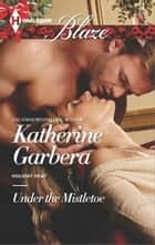 Under the Mistletoe ebook by Katherine Garbera