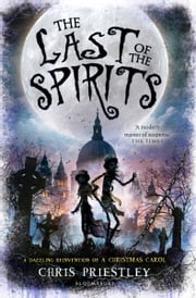 The Last of the Spirits ebook by Chris Priestley
