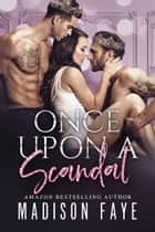 Once Upon A Scandal ebook by Madison Faye
