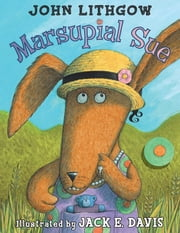 Marsupial Sue - With Audio Recording ebook by John Lithgow, Jack E. Davis