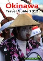 Okinawa Travel Guide 2012 ebook by Penny van Heerden