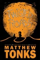 Twisted Roads: An Anthology Of Twisted Tales - Volume Three ebook by Matthew Tonks