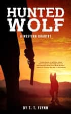 Hunted Wolf - A Western Quartet ebook by T. T. Flynn