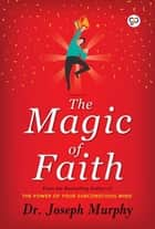 The Magic of Faith ebook by Joseph Murphy