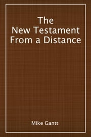 The New Testament From a Distance ebook by Mike Gantt