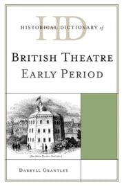 Historical Dictionary of British Theatre - Early Period ebook by Darryll Grantley