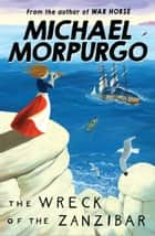 The Wreck of the Zanzibar ebook by Michael Morpurgo