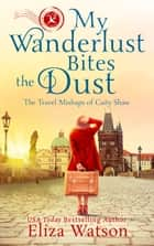 My Wanderlust Bites the Dust ebook by Eliza Watson