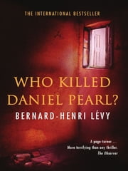 Who Killed Daniel Pearl ebook by Bernard-Henri Lévy