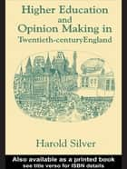 Higher Education and Policy-making in Twentieth-century England ebook by Harold Silver