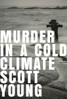 Murder In A Cold Climate - An Inspector Matteesie Mystery ebook by Scott Young