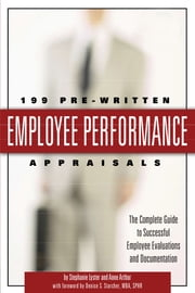 199 Pre-Written Employee Performance Appraisals - The Complete Guide to Successful Employee Evaluations And Documentation ebook by Stephanie Lyster