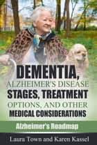 Dementia, Alzheimer's Disease Stages, Treatment Options, and Other Medical Considerations ebook by Laura Town, Karen Kassel