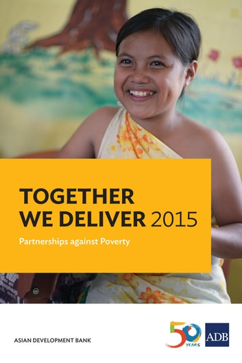 Together We Deliver 2015 - Partnerships against Poverty ebook by Asian Development Bank