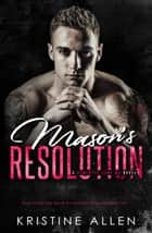 Mason's Resolution - Demented Sons MC, #2 ebook by Kristine Allen