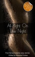 All Right On The Night - A collection of five erotic stories ebook by Jo Nation, Beverly Langland, Emily Dubberley,...