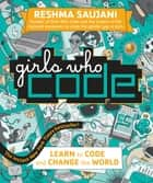 Girls Who Code - Learn to Code and Change the World ebook by Reshma Saujani
