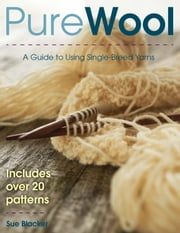 Pure Wool - A Guide to Using Single-Breed Yarns ebook by Susan Blacker