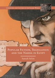 Popular Fiction, Translation and the Nahda in Egypt ebook by Samah Selim