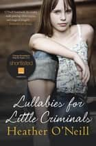 Lullabies for Little Criminals eBook by Heather O'Neill, Patricia Rodriguez