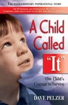 A Child Called It: One Child's Courage to Survive - One Child's Courage to Survive ebook by Dave Pelzer