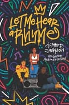 Let Me Hear a Rhyme ebook by Tiffany D Jackson