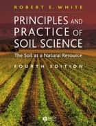 Principles and Practice of Soil Science ebook by Robert E. White