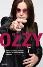 I Am Ozzy ebook by Ozzy Osbourne, Sylvia Wevers