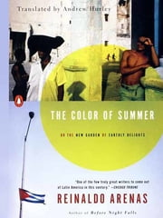 The Color of Summer - or The New Garden of Earthly Delights ebook by Reinaldo Arenas,Andrew Hurley,Thomas Colchie
