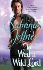 To Wed a Wild Lord ebook by Sabrina Jeffries