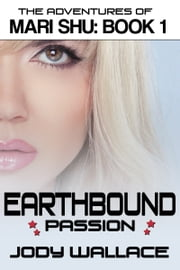 Earthbound Passion: The Adventures of Mari Shu, Vol 1 ebook by Jody Wallace