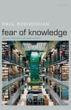 Fear of Knowledge : Against Relativism and Constructivism ebook by Paul Boghossian