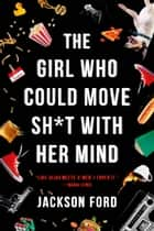 The Girl Who Could Move Sh*t with Her Mind ebook by Jackson Ford