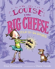 Louise the Big Cheese and the La-di-da Shoes ebook by Elise Primavera,Diane Goode