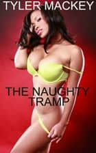 The Naughty Tramp ebook by Tyler Mackey