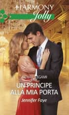 Un principe alla mia porta - Harmony Jolly eBook by Jennifer Faye