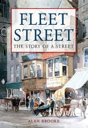 Fleet Street - The Story of a Street ebook by Alan Brooke