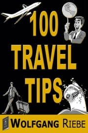 100 Travel Tips ebook by Wolfgang Riebe